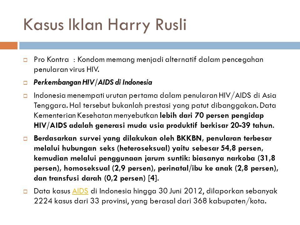 Kasus Iklan Harry Rusli  Pro Kontra : Kondom memang menjadi alternatif dalam pencegahan penularan virus HIV.  Perkembangan HIV/AIDS di Indonesia  I