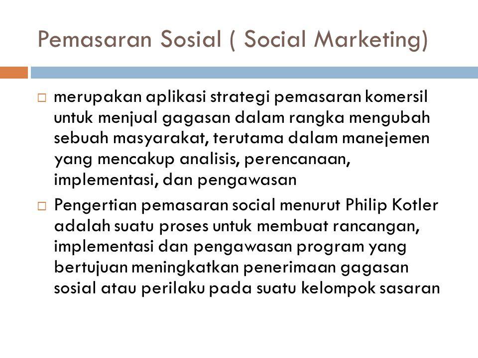 Pemasaran Sosial ( Social Marketing)  merupakan aplikasi strategi pemasaran komersil untuk menjual gagasan dalam rangka mengubah sebuah masyarakat, t