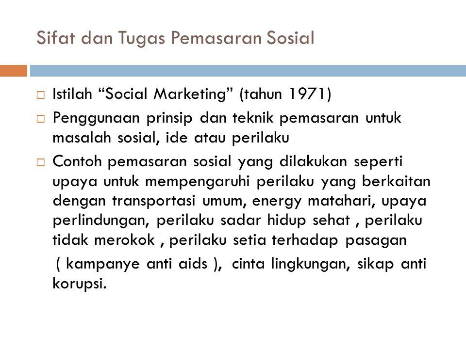 "Sifat dan Tugas Pemasaran Sosial  Istilah ""Social Marketing"" (tahun 1971)  Penggunaan prinsip dan teknik pemasaran untuk masalah sosial, ide atau pe"