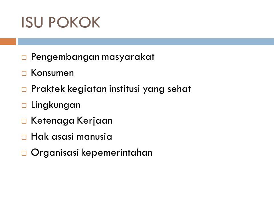 ISU POKOK  Pengembangan masyarakat  Konsumen  Praktek kegiatan institusi yang sehat  Lingkungan  Ketenaga Kerjaan  Hak asasi manusia  Organisas