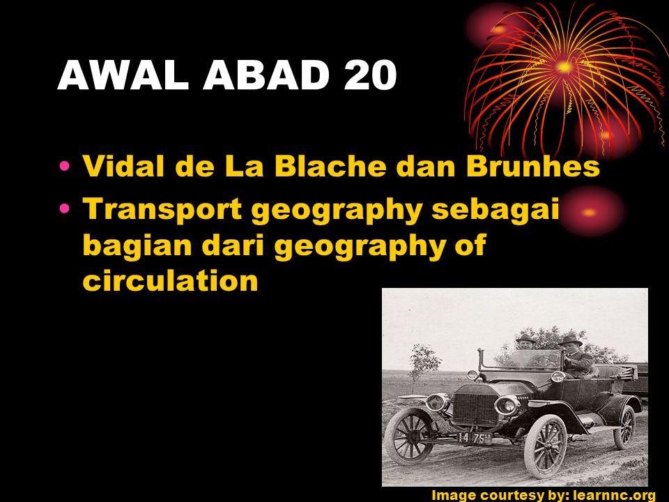 AWAL ABAD 20 Vidal de La Blache dan Brunhes Transport geography sebagai bagian dari geography of circulation Image courtesy by: learnnc.org