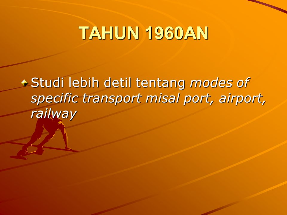 TAHUN 1960AN Studi lebih detil tentang modes of specific transport misal port, airport, railway