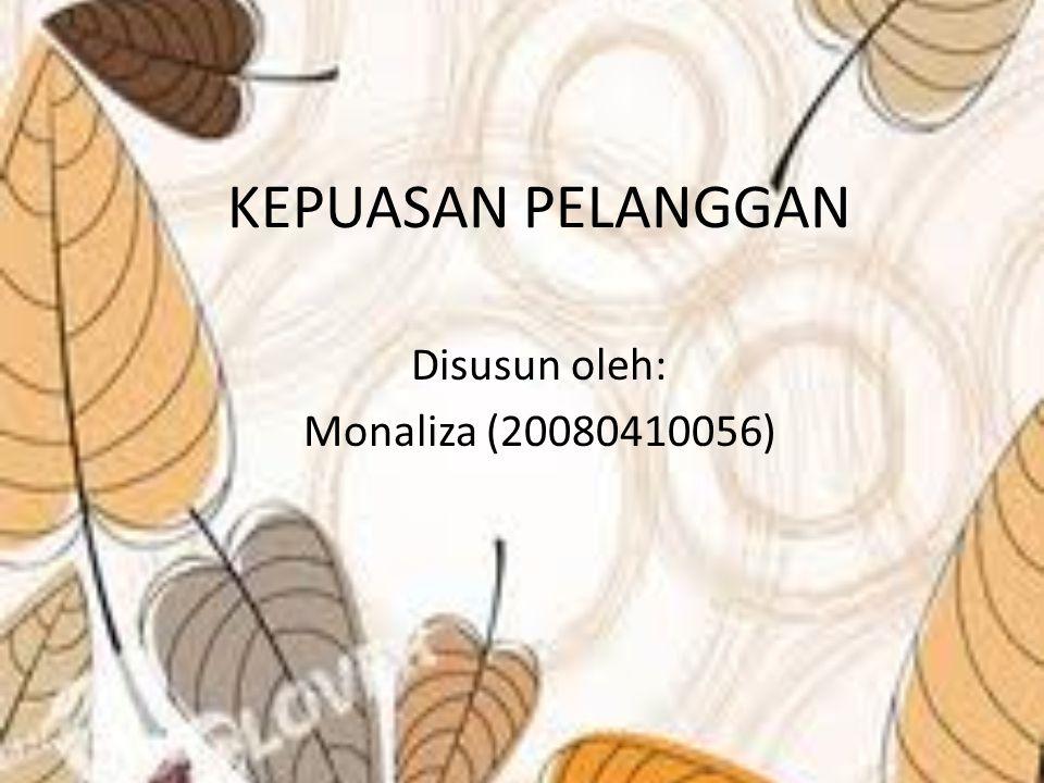 KEPUASAN PELANGGAN Disusun oleh: Monaliza (20080410056)
