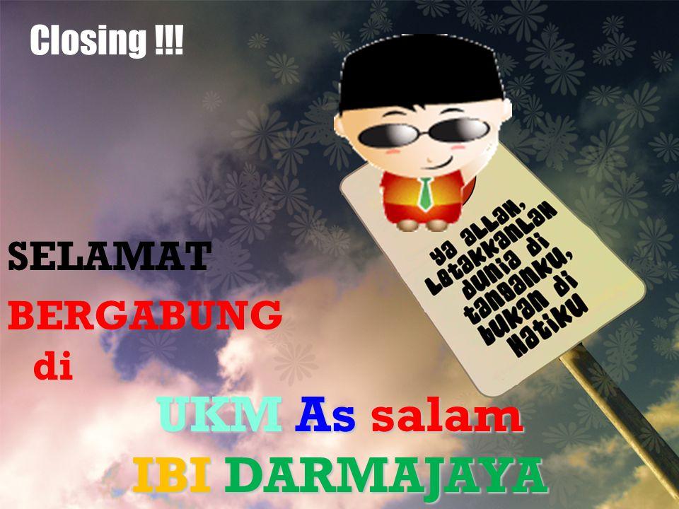 Closing !!! SELAMAT BERGABUNG di UKM As salam IBI DARMAJAYA