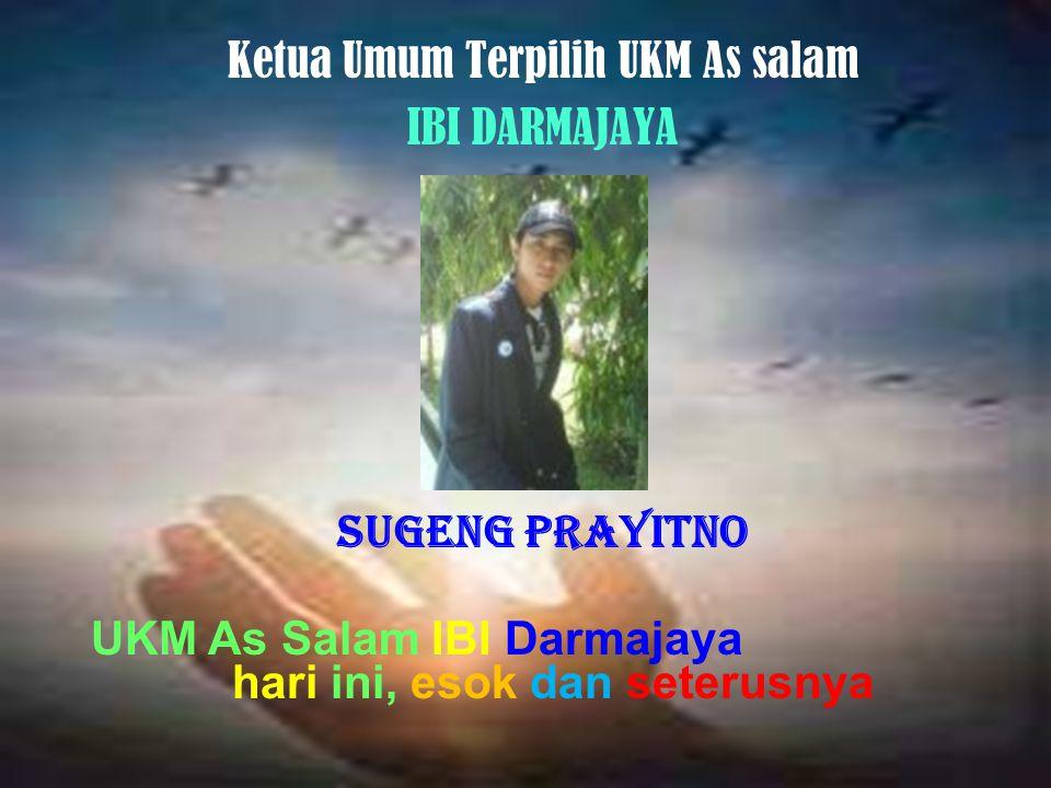 Ketua Umum Terpilih UKM As salam IBI DARMAJAYA Sugeng Prayitno UKM As Salam IBI Darmajaya hari ini, esok dan seterusnya