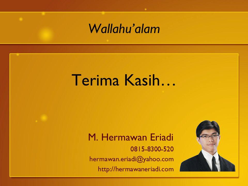Wallahu'alam Terima Kasih… M. Hermawan Eriadi 0815-8300-520 hermawan.eriadi@yahoo.com http://hermawaneriadi.com