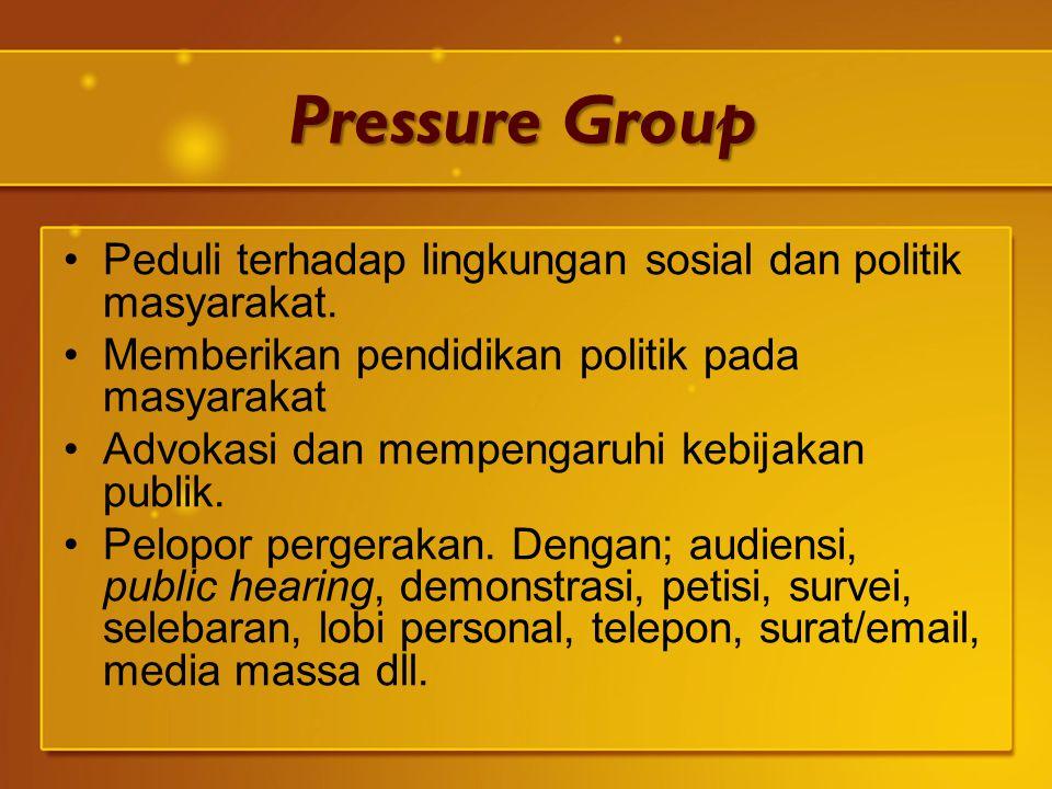 Pressure Group Peduli terhadap lingkungan sosial dan politik masyarakat. Memberikan pendidikan politik pada masyarakat Advokasi dan mempengaruhi kebij