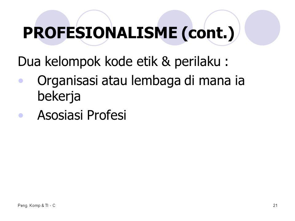 Peng. Komp & TI - C21 Dua kelompok kode etik & perilaku : Organisasi atau lembaga di mana ia bekerja Asosiasi Profesi PROFESIONALISME (cont.)