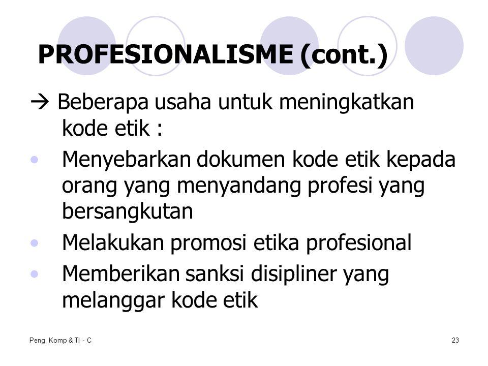 Peng. Komp & TI - C23  Beberapa usaha untuk meningkatkan kode etik : Menyebarkan dokumen kode etik kepada orang yang menyandang profesi yang bersangk