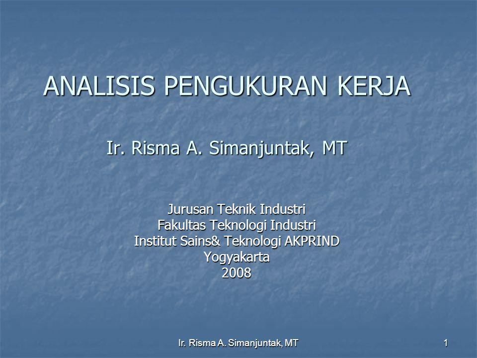 Ir.Risma A. Simanjuntak, MT 1 ANALISIS PENGUKURAN KERJA Ir.