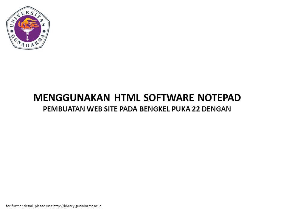 MENGGUNAKAN HTML SOFTWARE NOTEPAD PEMBUATAN WEB SITE PADA BENGKEL PUKA 22 DENGAN for further detail, please visit http://library.gunadarma.ac.id