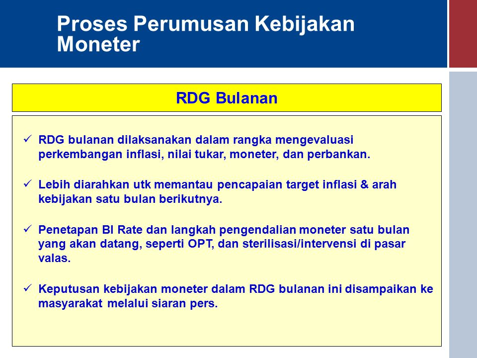 Proses Perumusan Kebijakan Moneter RDG Bulanan RDG bulanan dilaksanakan dalam rangka mengevaluasi perkembangan inflasi, nilai tukar, moneter, dan perbankan.