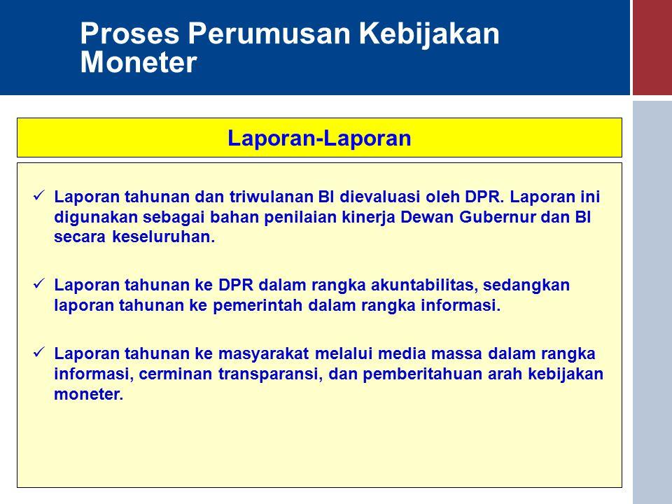 Proses Perumusan Kebijakan Moneter Laporan-Laporan Laporan tahunan dan triwulanan BI dievaluasi oleh DPR.