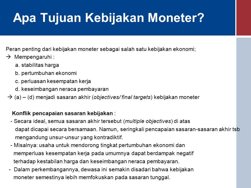 Kebijakan Moneter dengan Sasaran Tunggal Sejalan dengan perkembangan ekonomi di dunia, Indonesia menganut hal yang sama dengan menetapkan stabilisasi harga sebagai sasaran tunggal sebagaimana tercermin dalam Undang- Undang Bank Indonesia yang baru (UU No.