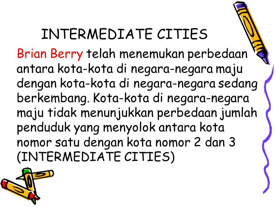Kota Utama/Prima (Primate City) Sedangkan kota-kota di negara sedang berkembang jumlah penduduk kota nomor 2 atau 3 sangat kecil kalau dibandingkan dengan kota nomor 1.