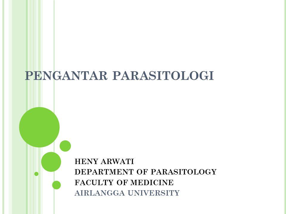 PENGANTAR PARASITOLOGI HENY ARWATI DEPARTMENT OF PARASITOLOGY FACULTY OF MEDICINE AIRLANGGA UNIVERSITY