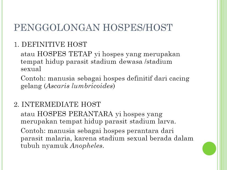 PENGGOLONGAN HOSPES/HOST 1. DEFINITIVE HOST atau HOSPES TETAP yi hospes yang merupakan tempat hidup parasit stadium dewasa /stadium sexual Contoh: man