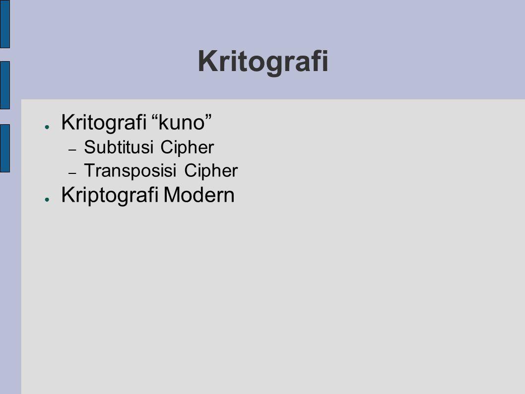 "Kritografi ● Kritografi ""kuno"" – Subtitusi Cipher – Transposisi Cipher ● Kriptografi Modern"