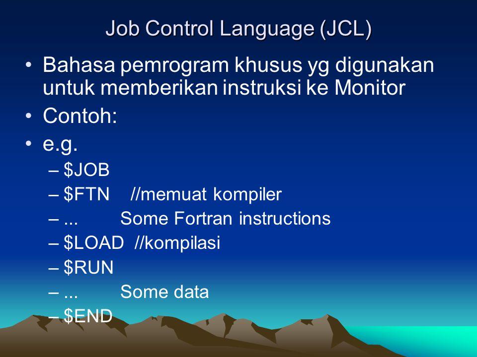 Job Control Language (JCL) Bahasa pemrogram khusus yg digunakan untuk memberikan instruksi ke Monitor Contoh: e.g. –$JOB –$FTN //memuat kompiler –...S