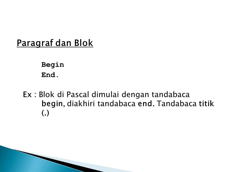 Paragraf dan Blok Begin End. Ex : Blok di Pascal dimulai dengan tandabaca begin, diakhiri tandabaca end. Tandabaca titik (.)