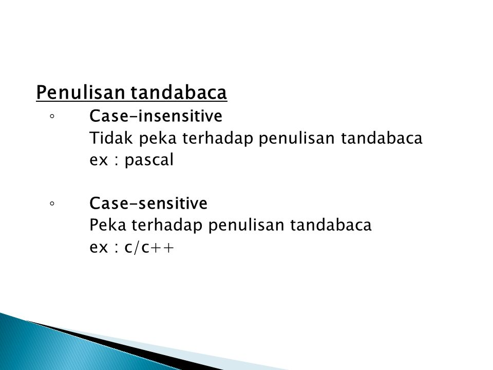 Penulisan tandabaca ◦ Case-insensitive Tidak peka terhadap penulisan tandabaca ex : pascal ◦ Case-sensitive Peka terhadap penulisan tandabaca ex : c/c