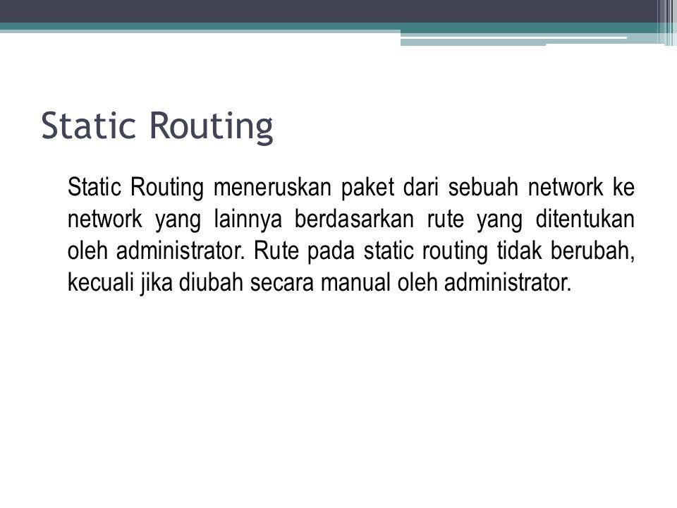 Static Routing meneruskan paket dari sebuah network ke network yang lainnya berdasarkan rute yang ditentukan oleh administrator. Rute pada static rout