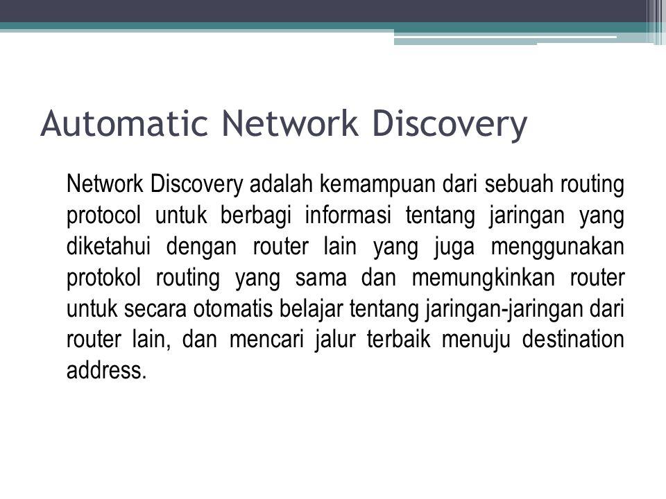 Automatic Network Discovery Network Discovery adalah kemampuan dari sebuah routing protocol untuk berbagi informasi tentang jaringan yang diketahui de