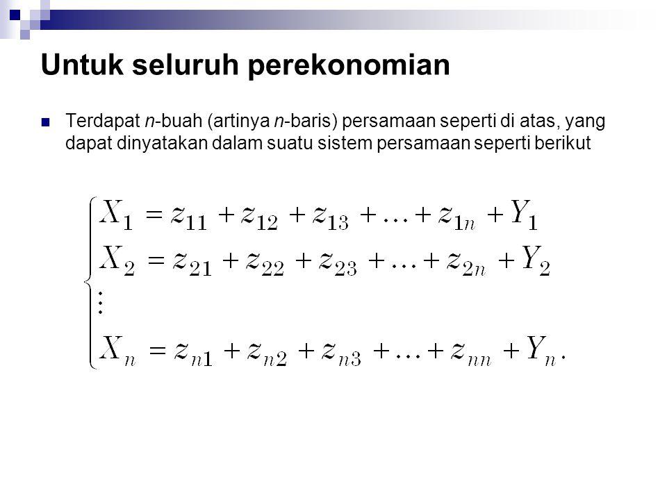 Untuk seluruh perekonomian Terdapat n-buah (artinya n-baris) persamaan seperti di atas, yang dapat dinyatakan dalam suatu sistem persamaan seperti ber