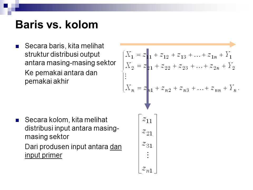 Baris vs. kolom Secara baris, kita melihat struktur distribusi output antara masing-masing sektor Ke pemakai antara dan pemakai akhir Secara kolom, ki