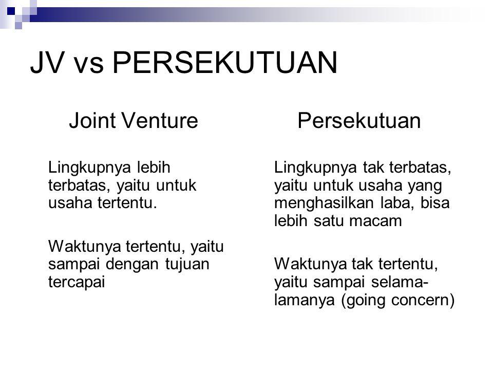JV vs PERSEKUTUAN Joint Venture Lingkupnya lebih terbatas, yaitu untuk usaha tertentu.