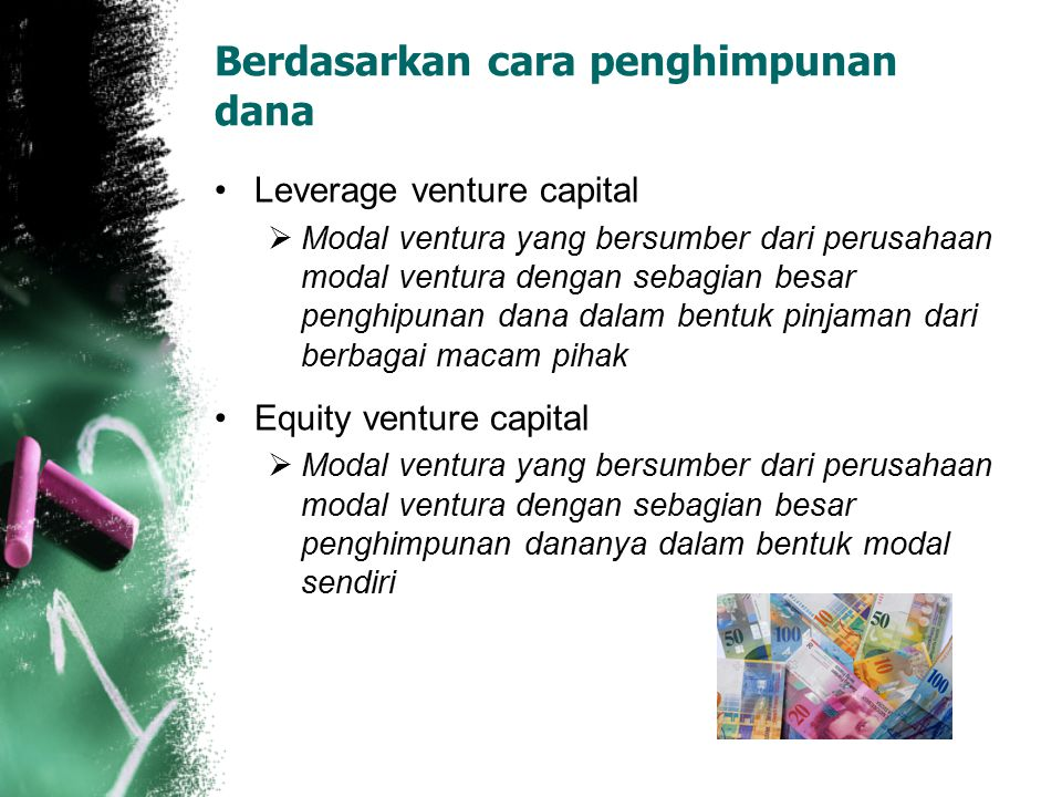 Berdasarkan cara penghimpunan dana Leverage venture capital  Modal ventura yang bersumber dari perusahaan modal ventura dengan sebagian besar penghip