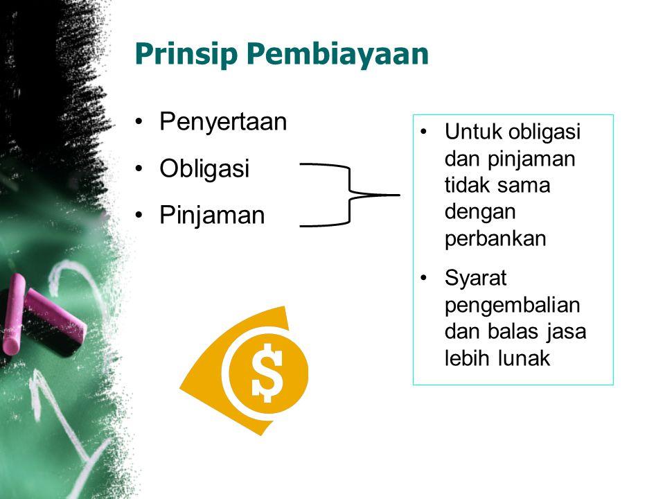 Prinsip Pembiayaan Penyertaan Obligasi Pinjaman Untuk obligasi dan pinjaman tidak sama dengan perbankan Syarat pengembalian dan balas jasa lebih lunak