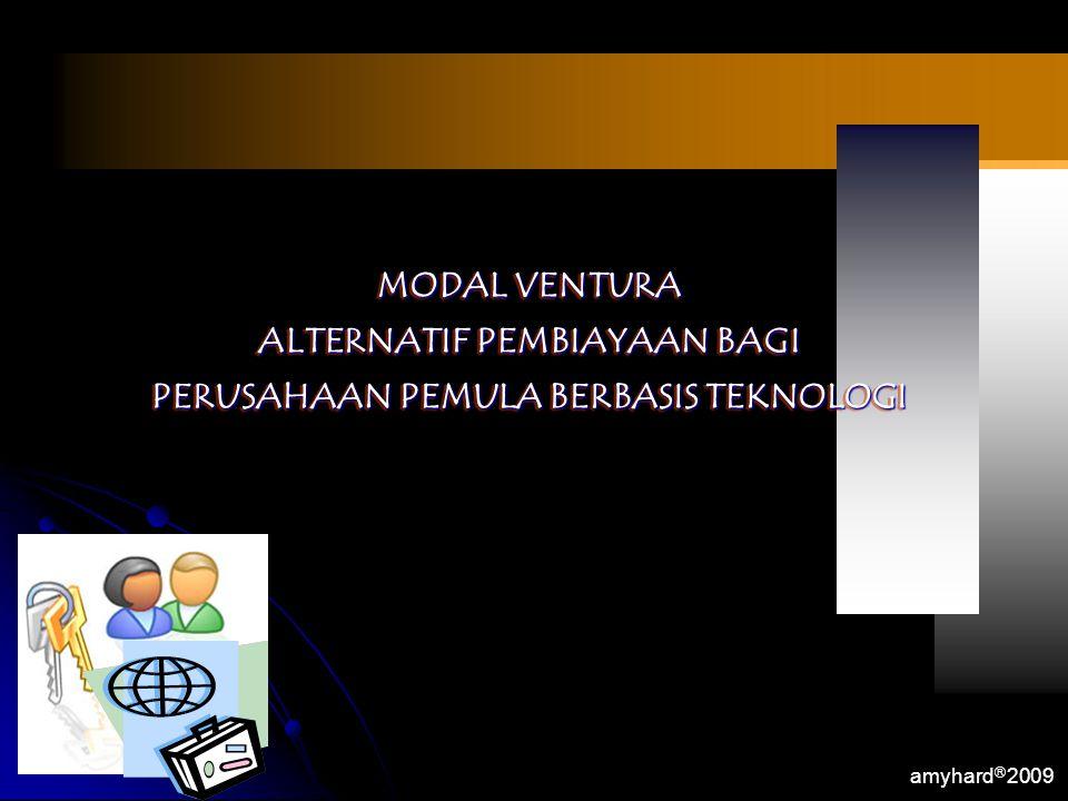 amyhard Ⓡ 2009 MODAL VENTURA ALTERNATIF PEMBIAYAAN BAGI PERUSAHAAN PEMULA BERBASIS TEKNOLOGI MODAL VENTURA ALTERNATIF PEMBIAYAAN BAGI PERUSAHAAN PEMUL