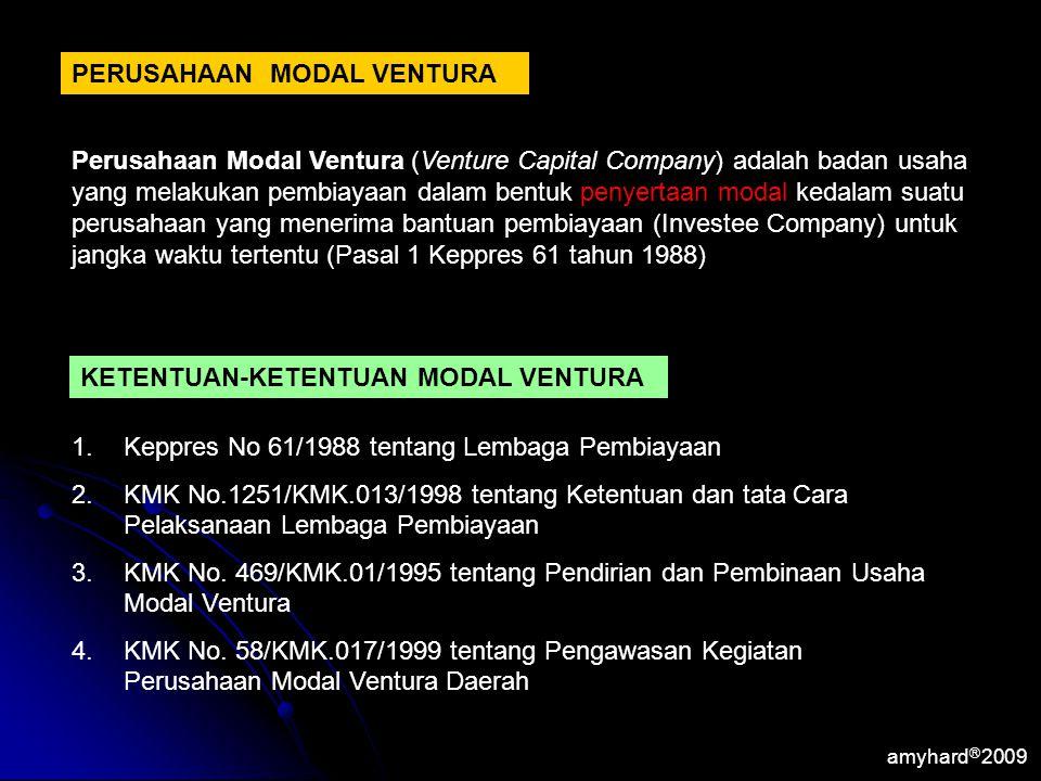 PERUSAHAAN MODAL VENTURA Perusahaan Modal Ventura (Venture Capital Company) adalah badan usaha yang melakukan pembiayaan dalam bentuk penyertaan modal