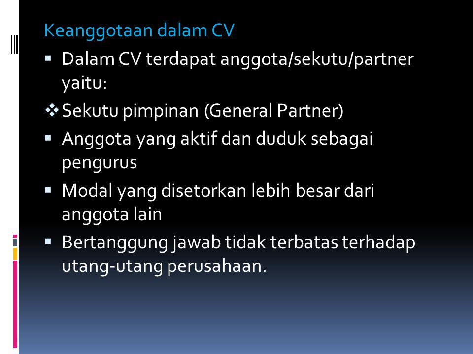 Keanggotaan dalam CV  Dalam CV terdapat anggota/sekutu/partner yaitu:  Sekutu pimpinan (General Partner)  Anggota yang aktif dan duduk sebagai peng