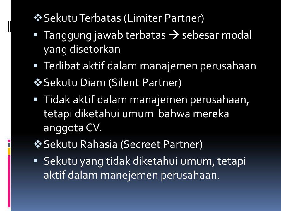  Sekutu Terbatas (Limiter Partner)  Tanggung jawab terbatas  sebesar modal yang disetorkan  Terlibat aktif dalam manajemen perusahaan  Sekutu Dia