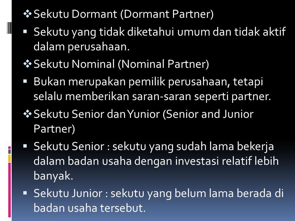  Sekutu Dormant (Dormant Partner)  Sekutu yang tidak diketahui umum dan tidak aktif dalam perusahaan.  Sekutu Nominal (Nominal Partner)  Bukan mer