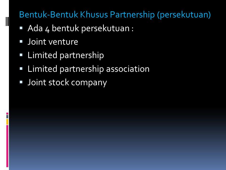 Bentuk-Bentuk Khusus Partnership (persekutuan)  Ada 4 bentuk persekutuan :  Joint venture  Limited partnership  Limited partnership association 
