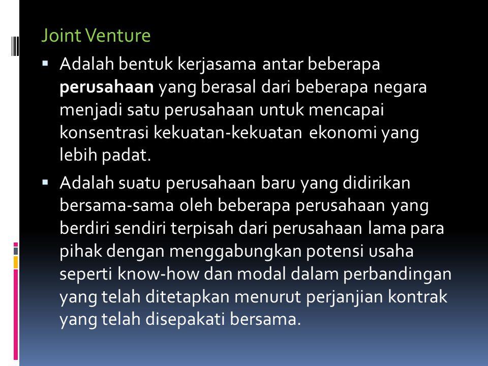 Joint Venture  Adalah bentuk kerjasama antar beberapa perusahaan yang berasal dari beberapa negara menjadi satu perusahaan untuk mencapai konsentrasi