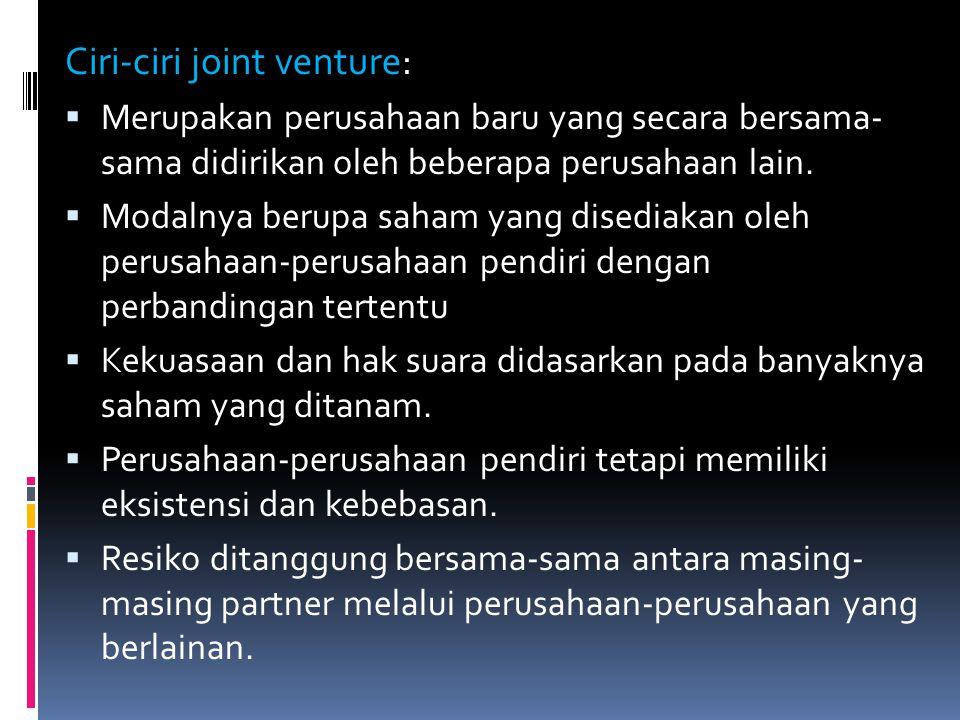 Ciri-ciri joint venture:  Merupakan perusahaan baru yang secara bersama- sama didirikan oleh beberapa perusahaan lain.  Modalnya berupa saham yang d