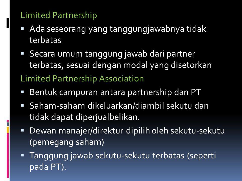 Limited Partnership  Ada seseorang yang tanggungjawabnya tidak terbatas  Secara umum tanggung jawab dari partner terbatas, sesuai dengan modal yang
