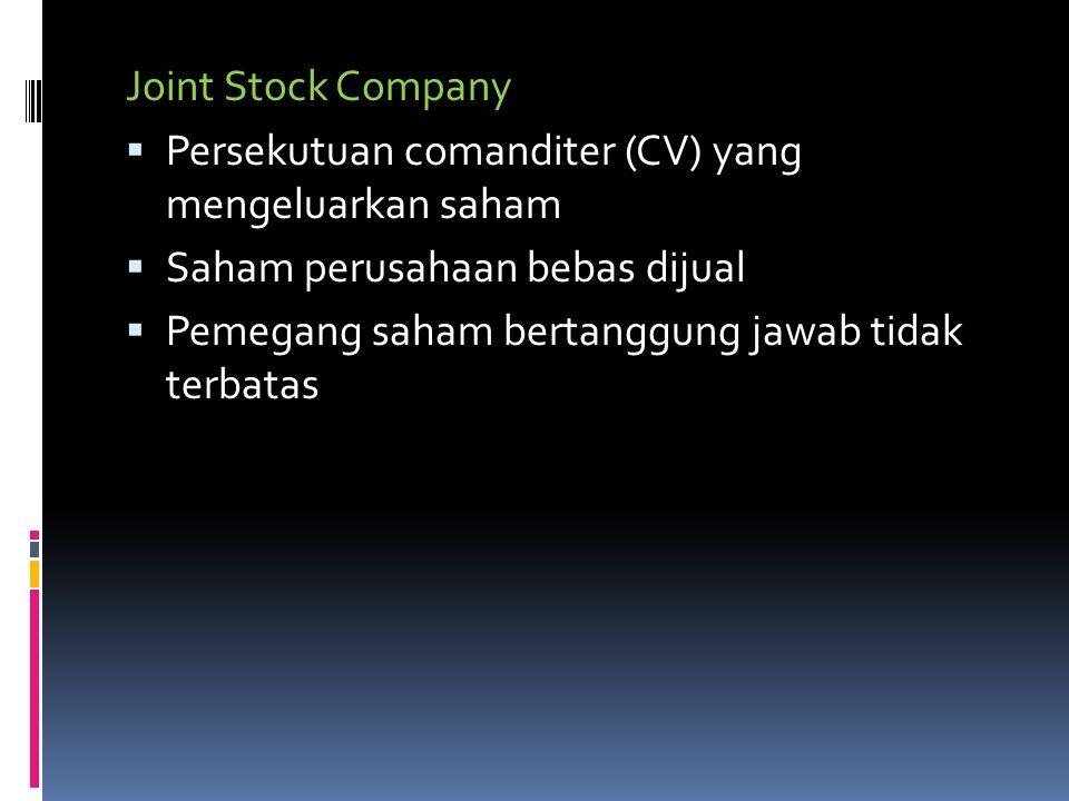Joint Stock Company  Persekutuan comanditer (CV) yang mengeluarkan saham  Saham perusahaan bebas dijual  Pemegang saham bertanggung jawab tidak ter