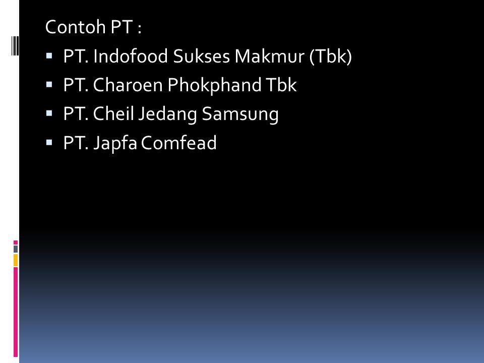 Contoh PT :  PT. Indofood Sukses Makmur (Tbk)  PT. Charoen Phokphand Tbk  PT. Cheil Jedang Samsung  PT. Japfa Comfead