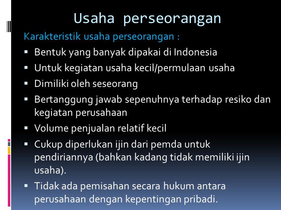 Usaha perseorangan Karakteristik usaha perseorangan :  Bentuk yang banyak dipakai di Indonesia  Untuk kegiatan usaha kecil/permulaan usaha  Dimilik