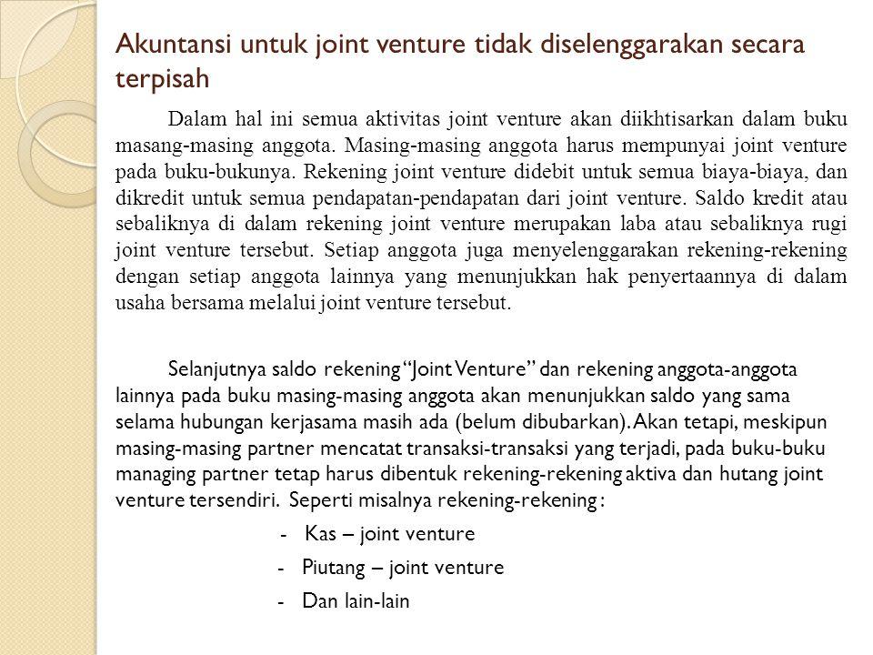 Akuntansi untuk joint venture tidak diselenggarakan secara terpisah Dalam hal ini semua aktivitas joint venture akan diikhtisarkan dalam buku masang-m