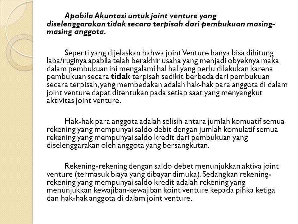 Apabila Akuntasi untuk joint venture yang diselenggarakan tidak secara terpisah dari pembukuan masing- masing anggota. Seperti yang dijelaskan bahwa j