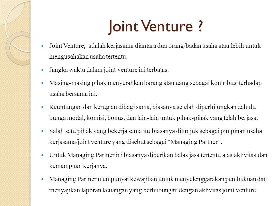 Joint Venture ? Joint Venture, adalah kerjasama diantara dua orang/badan usaha atau lebih untuk mengusahakan usaha tertentu. Jangka waktu dalam joint