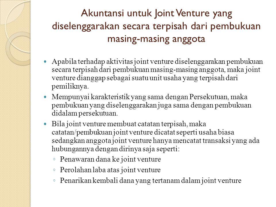 Akuntansi untuk Joint Venture yang diselenggarakan secara terpisah dari pembukuan masing-masing anggota Apabila terhadap aktivitas joint venture disel