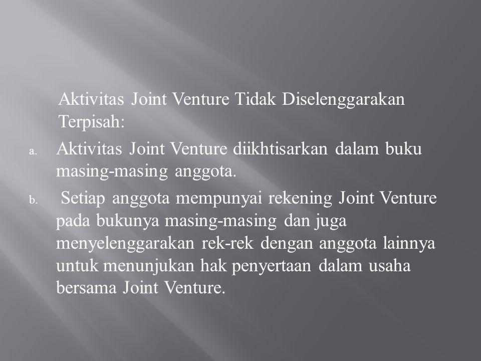 Kerjasama yang Belum Selesai, Apabila Joint Venture Diselenggarakan Secara Terpisah : a.