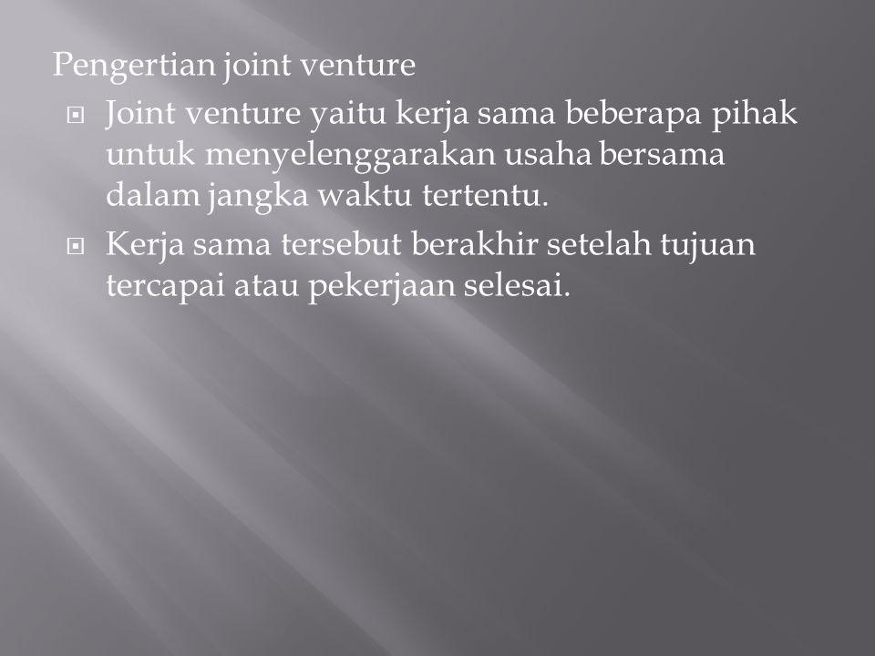 Pengertian joint venture  Joint venture yaitu kerja sama beberapa pihak untuk menyelenggarakan usaha bersama dalam jangka waktu tertentu.